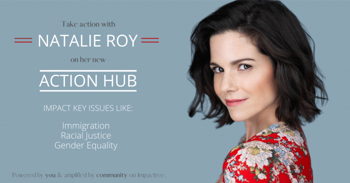 Take action with Natalie Roy on her new Action Hub. Impact key issues like immigration, racial justice, gender equity. Powered by you & amplified by community on Impactree.